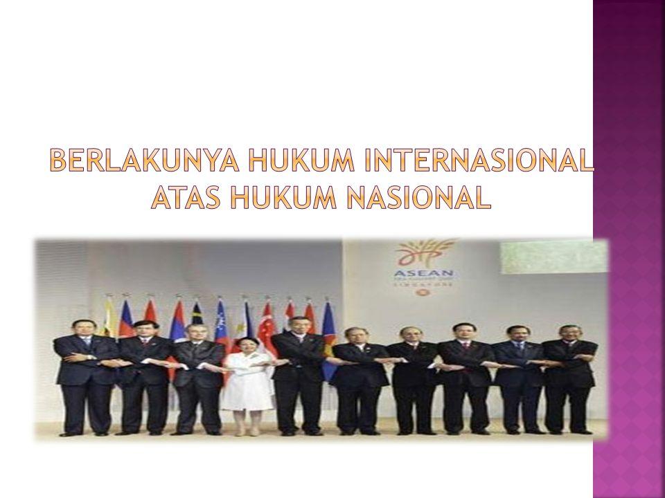 Berlakunya Hukum Internasional atas Hukum Nasional