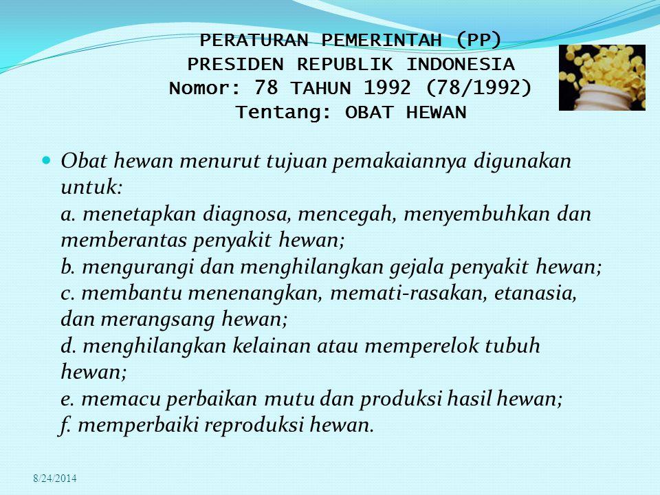 * 07/16/96. PERATURAN PEMERINTAH (PP) PRESIDEN REPUBLIK INDONESIA Nomor: 78 TAHUN 1992 (78/1992) Tentang: OBAT HEWAN.