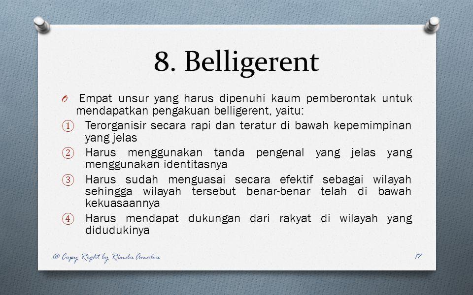8. Belligerent Empat unsur yang harus dipenuhi kaum pemberontak untuk mendapatkan pengakuan belligerent, yaitu: