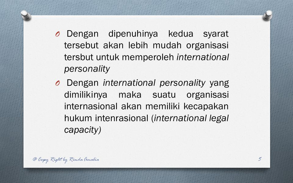 Dengan dipenuhinya kedua syarat tersebut akan lebih mudah organisasi tersbut untuk memperoleh international personality