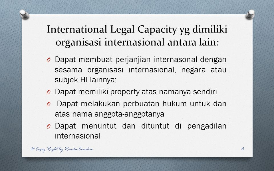 International Legal Capacity yg dimiliki organisasi internasional antara lain: