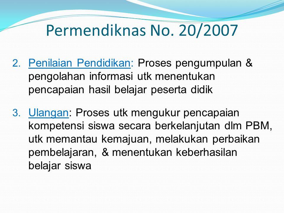 Permendiknas No. 20/2007 Penilaian Pendidikan: Proses pengumpulan & pengolahan informasi utk menentukan pencapaian hasil belajar peserta didik.