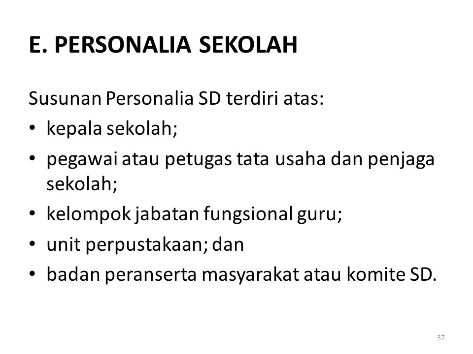 E. PERSONALIA SEKOLAH Susunan Personalia SD terdiri atas: