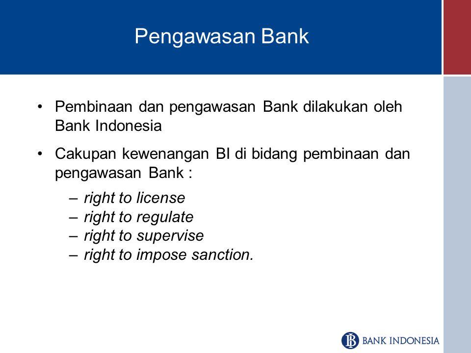 Pengawasan Bank Pembinaan dan pengawasan Bank dilakukan oleh Bank Indonesia. Cakupan kewenangan BI di bidang pembinaan dan pengawasan Bank :