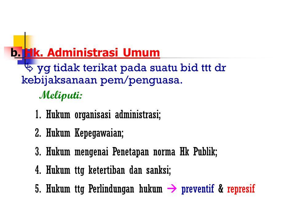 b. Hk. Administrasi Umum  yg tidak terikat pada suatu bid ttt dr kebijaksanaan pem/penguasa. Meliputi:
