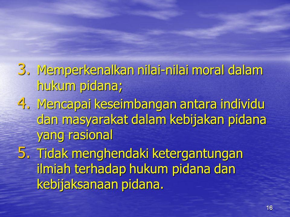 Memperkenalkan nilai-nilai moral dalam hukum pidana;
