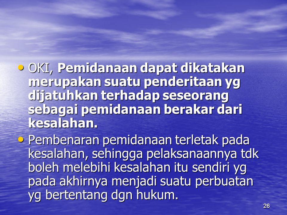OKI, Pemidanaan dapat dikatakan merupakan suatu penderitaan yg dijatuhkan terhadap seseorang sebagai pemidanaan berakar dari kesalahan.