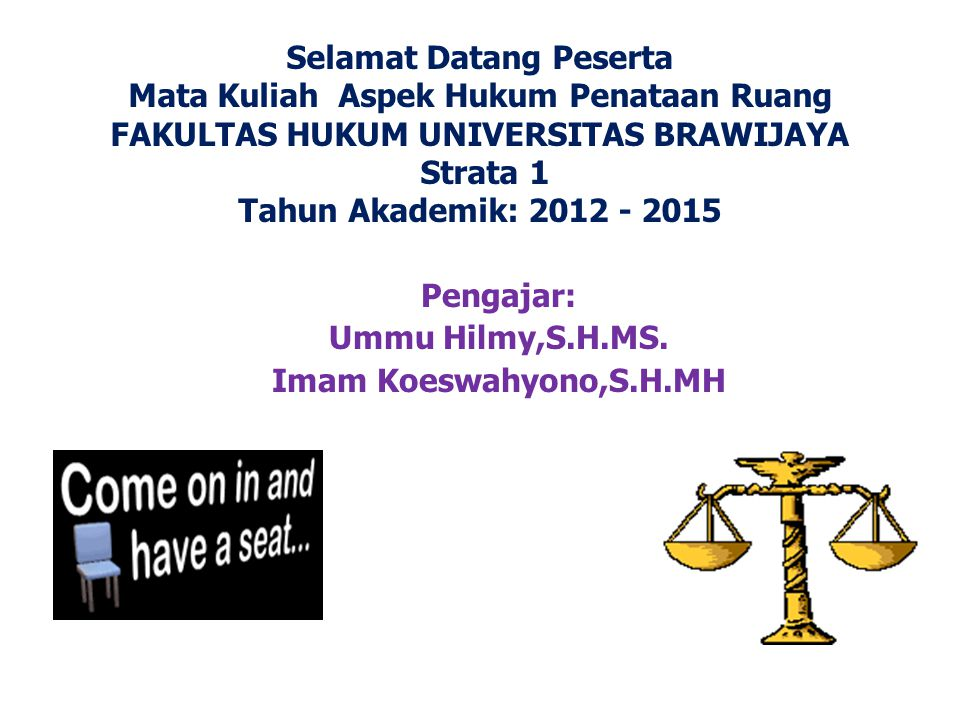 Selamat Datang Peserta Mata Kuliah Aspek Hukum Penataan Ruang FAKULTAS HUKUM UNIVERSITAS BRAWIJAYA Strata 1 Tahun Akademik: 2012 - 2015