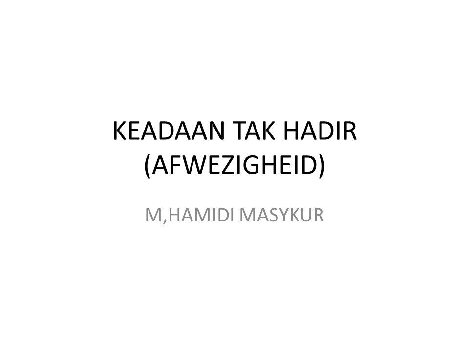 KEADAAN TAK HADIR (AFWEZIGHEID)