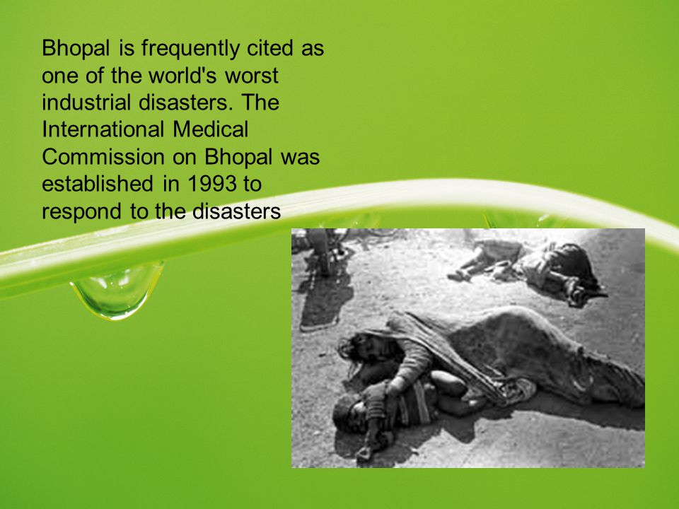 Bhopal is frequently cited as one of the world s worst industrial disasters.