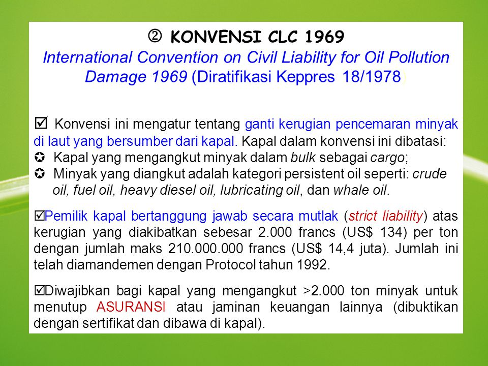  KONVENSI CLC 1969 International Convention on Civil Liability for Oil Pollution Damage 1969 (Diratifikasi Keppres 18/1978)