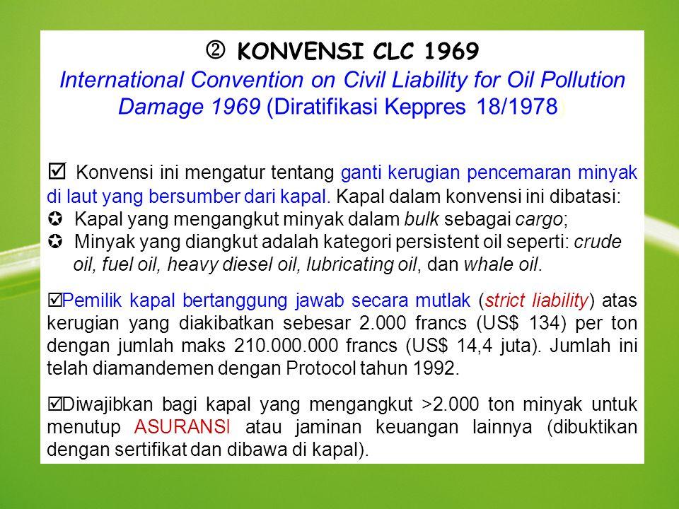  KONVENSI CLC 1969 International Convention on Civil Liability for Oil Pollution Damage 1969 (Diratifikasi Keppres 18/1978)