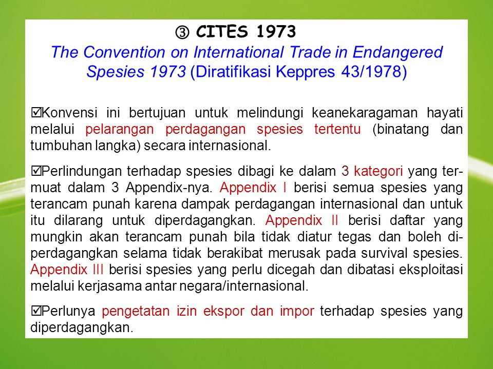 CITES 1973 The Convention on International Trade in Endangered Spesies 1973 (Diratifikasi Keppres 43/1978)