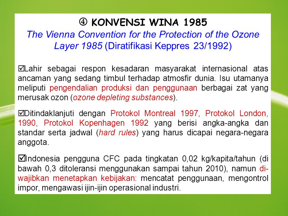  KONVENSI WINA 1985 The Vienna Convention for the Protection of the Ozone Layer 1985 (Diratifikasi Keppres 23/1992)