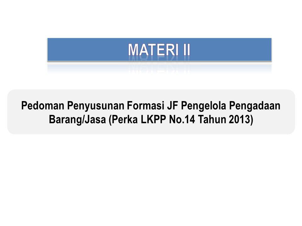 MATERI II Pedoman Penyusunan Formasi JF Pengelola Pengadaan Barang/Jasa (Perka LKPP No.14 Tahun 2013)