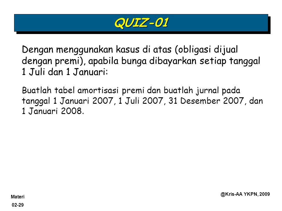 QUIZ-01 Dengan menggunakan kasus di atas (obligasi dijual dengan premi), apabila bunga dibayarkan setiap tanggal 1 Juli dan 1 Januari: