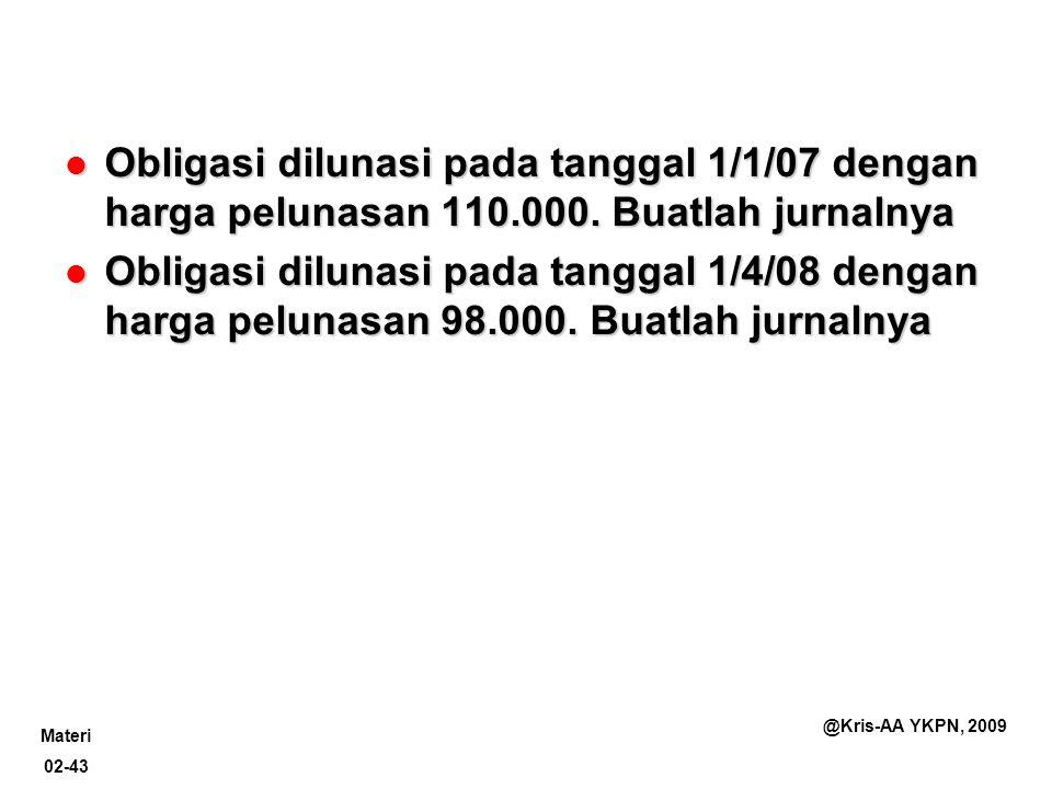 Obligasi dilunasi pada tanggal 1/1/07 dengan harga pelunasan 110. 000