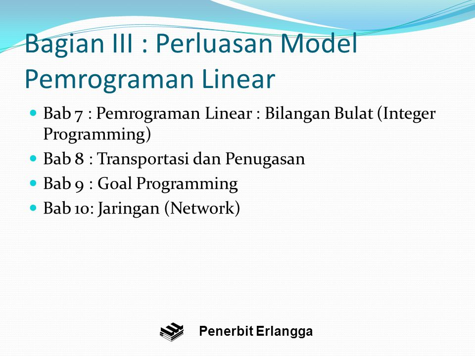 Bagian III : Perluasan Model Pemrograman Linear