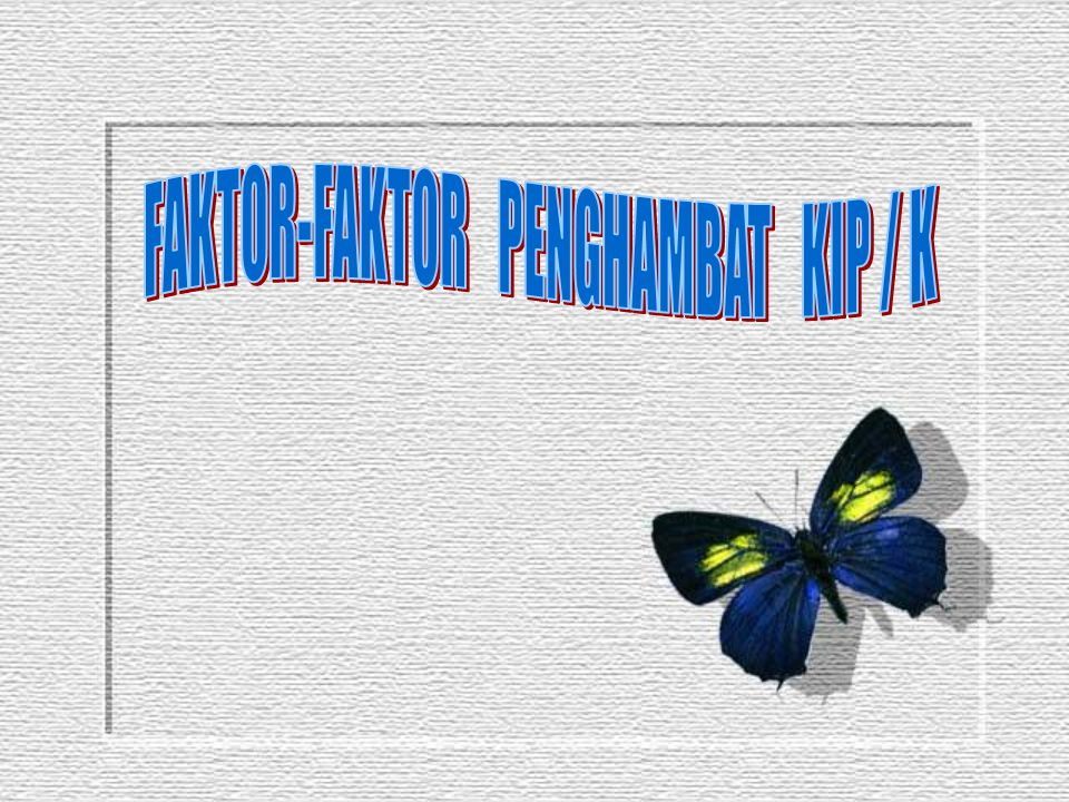 FAKTOR-FAKTOR PENGHAMBAT KIP / K