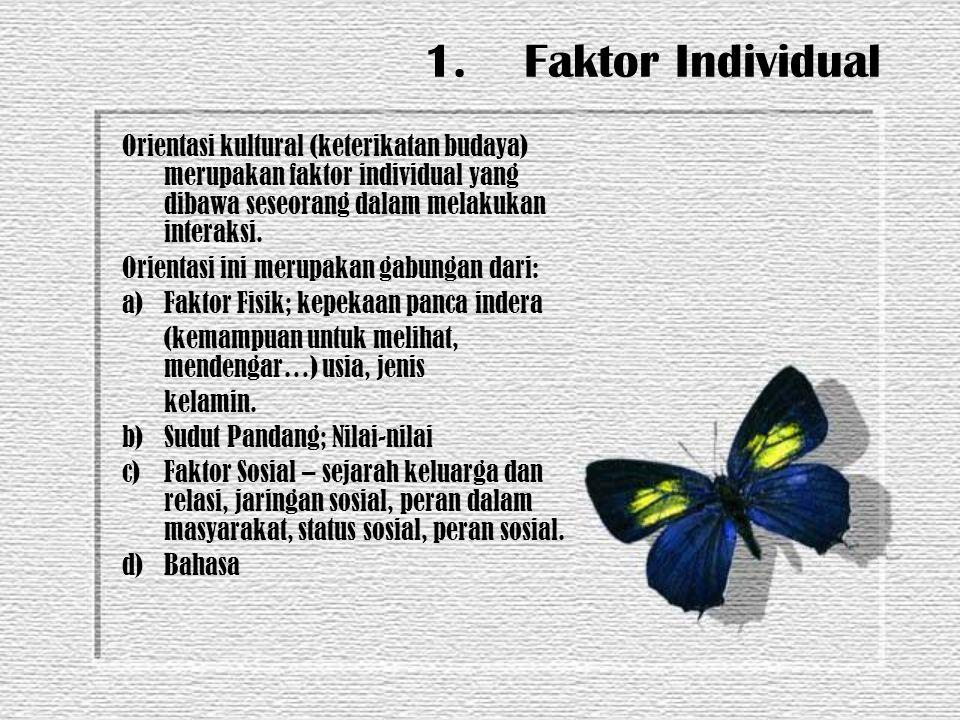 1. Faktor Individual Orientasi kultural (keterikatan budaya) merupakan faktor individual yang dibawa seseorang dalam melakukan interaksi.