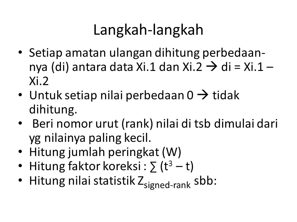 Langkah-langkah Setiap amatan ulangan dihitung perbedaan-nya (di) antara data Xi.1 dan Xi.2  di = Xi.1 – Xi.2.