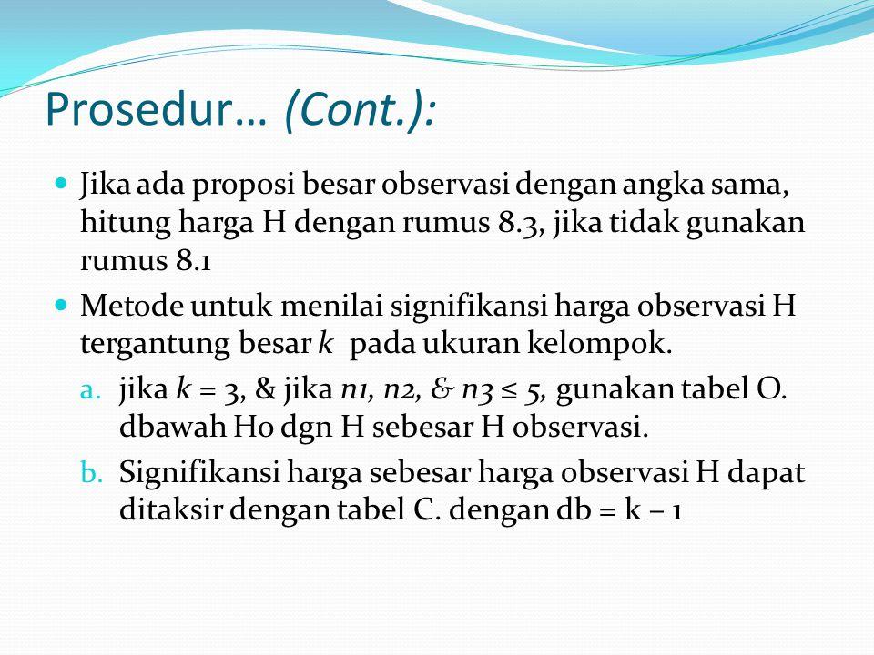 Prosedur… (Cont.): Jika ada proposi besar observasi dengan angka sama, hitung harga H dengan rumus 8.3, jika tidak gunakan rumus 8.1.