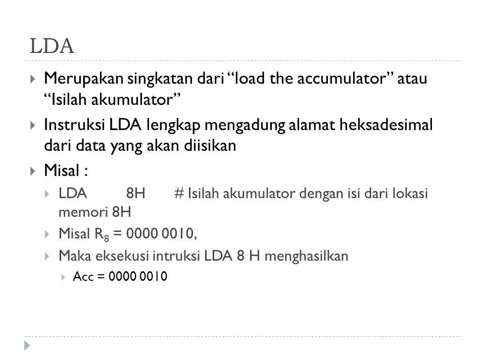 LDA Merupakan singkatan dari load the accumulator atau Isilah akumulator