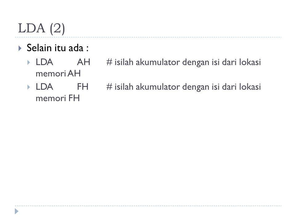 LDA (2) Selain itu ada : LDA AH # isilah akumulator dengan isi dari lokasi memori AH.