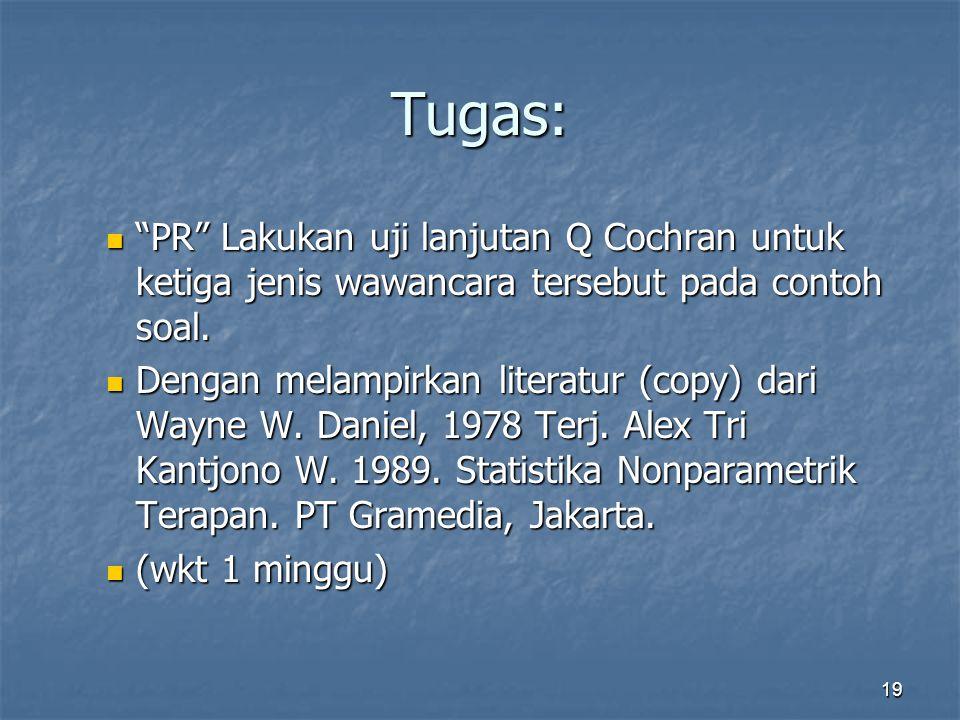 Tugas: PR Lakukan uji lanjutan Q Cochran untuk ketiga jenis wawancara tersebut pada contoh soal.