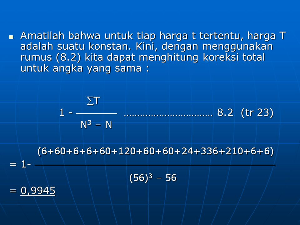 Amatilah bahwa untuk tiap harga t tertentu, harga T adalah suatu konstan. Kini, dengan menggunakan rumus (8.2) kita dapat menghitung koreksi total untuk angka yang sama :
