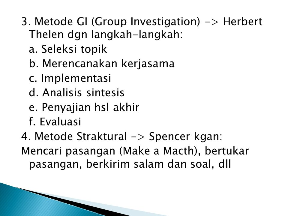 3. Metode GI (Group Investigation) -> Herbert Thelen dgn langkah-langkah: a.