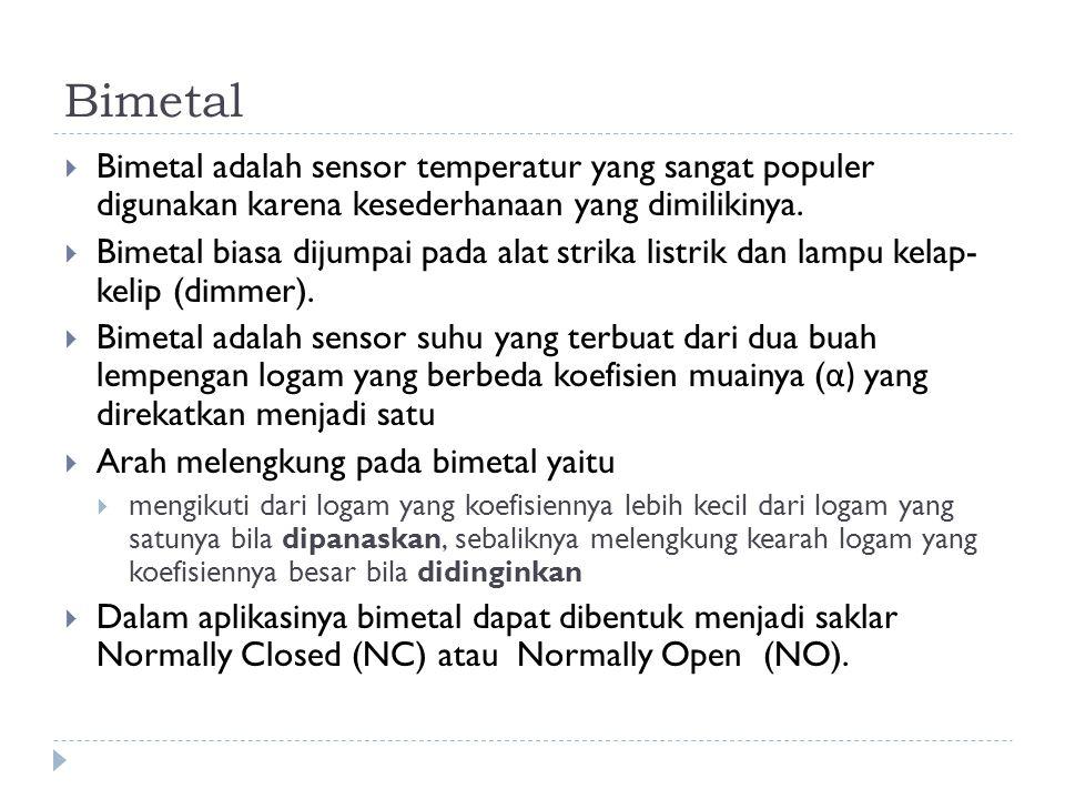 Bimetal Bimetal adalah sensor temperatur yang sangat populer digunakan karena kesederhanaan yang dimilikinya.