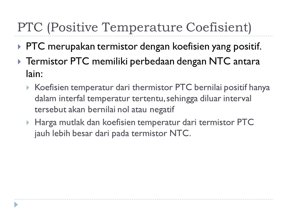 PTC (Positive Temperature Coefisient)