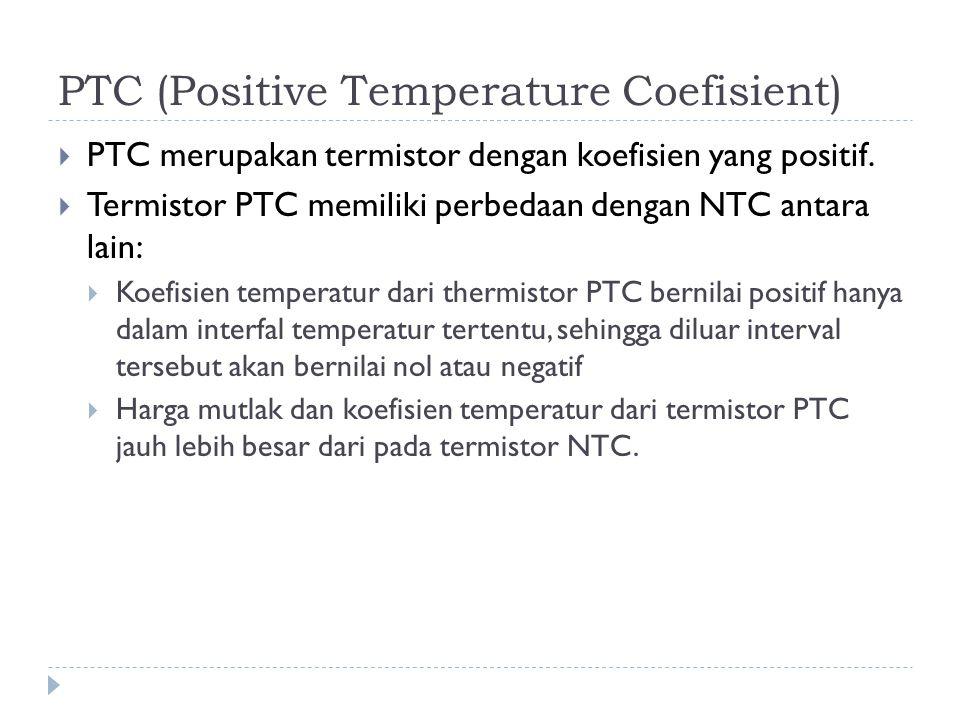 PTC (Positive Temperature Coefisient)