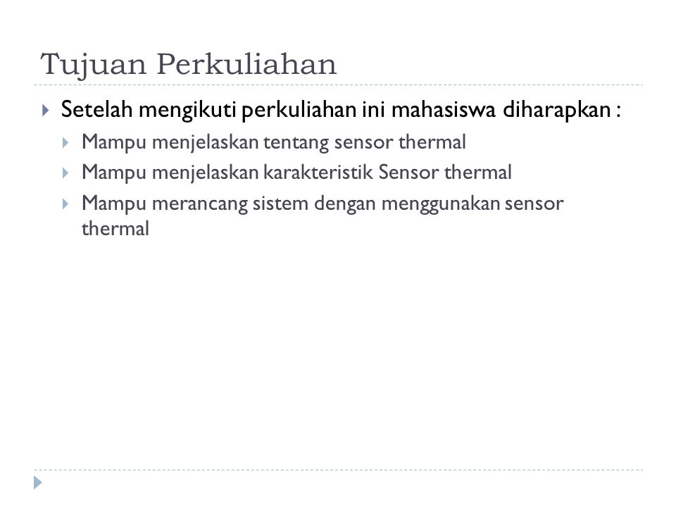 Tujuan Perkuliahan Setelah mengikuti perkuliahan ini mahasiswa diharapkan : Mampu menjelaskan tentang sensor thermal.