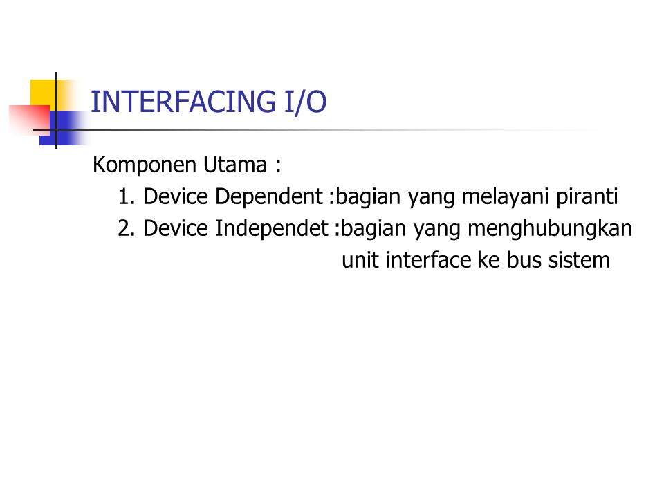INTERFACING I/O Komponen Utama :