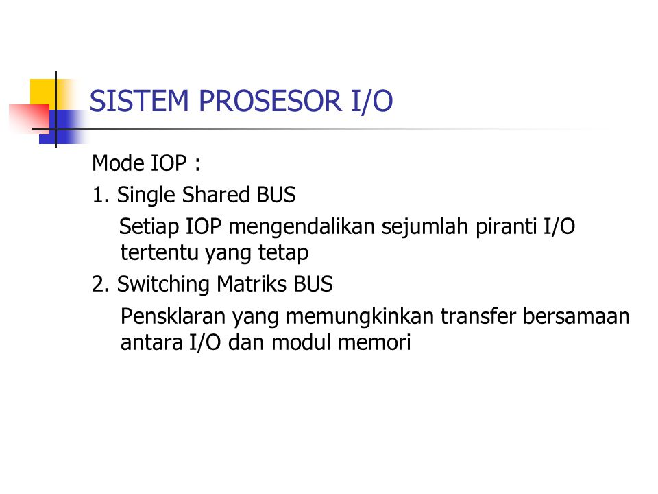 SISTEM PROSESOR I/O Mode IOP : 1. Single Shared BUS