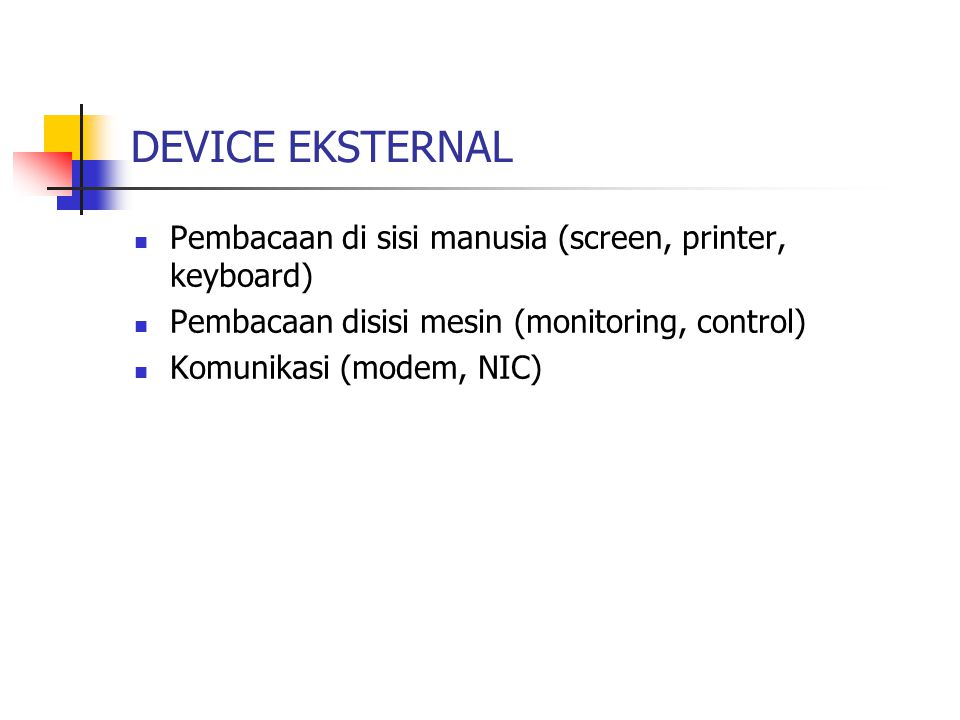 DEVICE EKSTERNAL Pembacaan di sisi manusia (screen, printer, keyboard)
