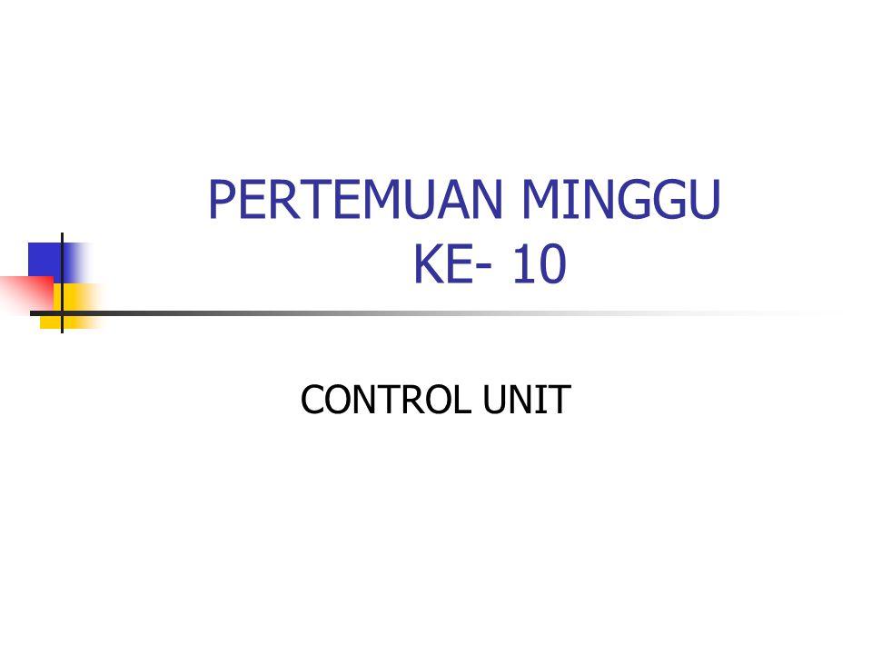 PERTEMUAN MINGGU KE- 10 CONTROL UNIT