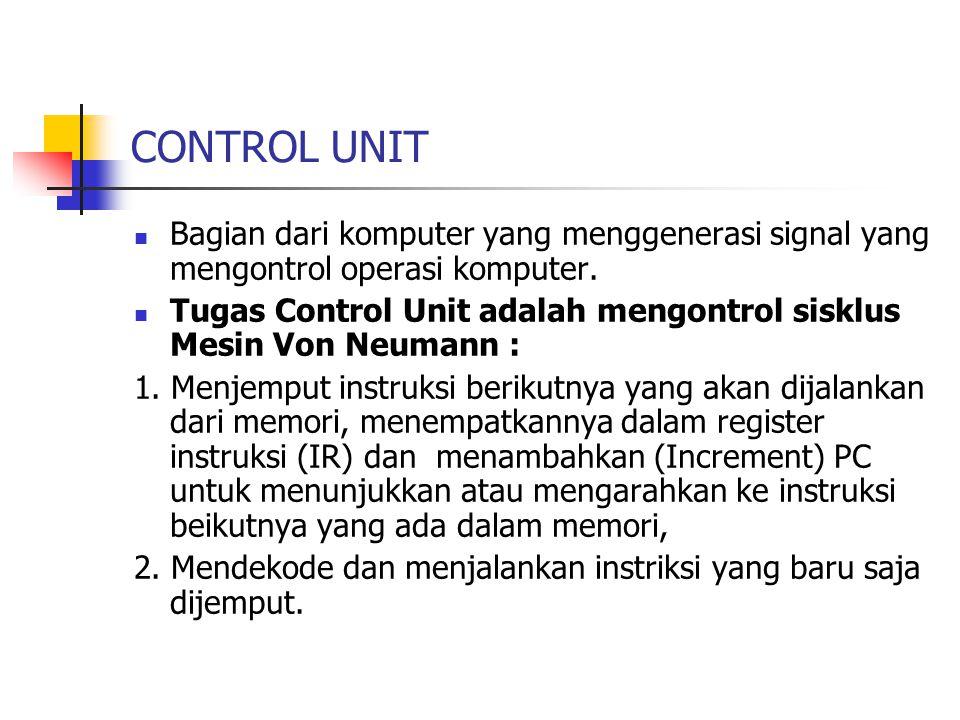 CONTROL UNIT Bagian dari komputer yang menggenerasi signal yang mengontrol operasi komputer.