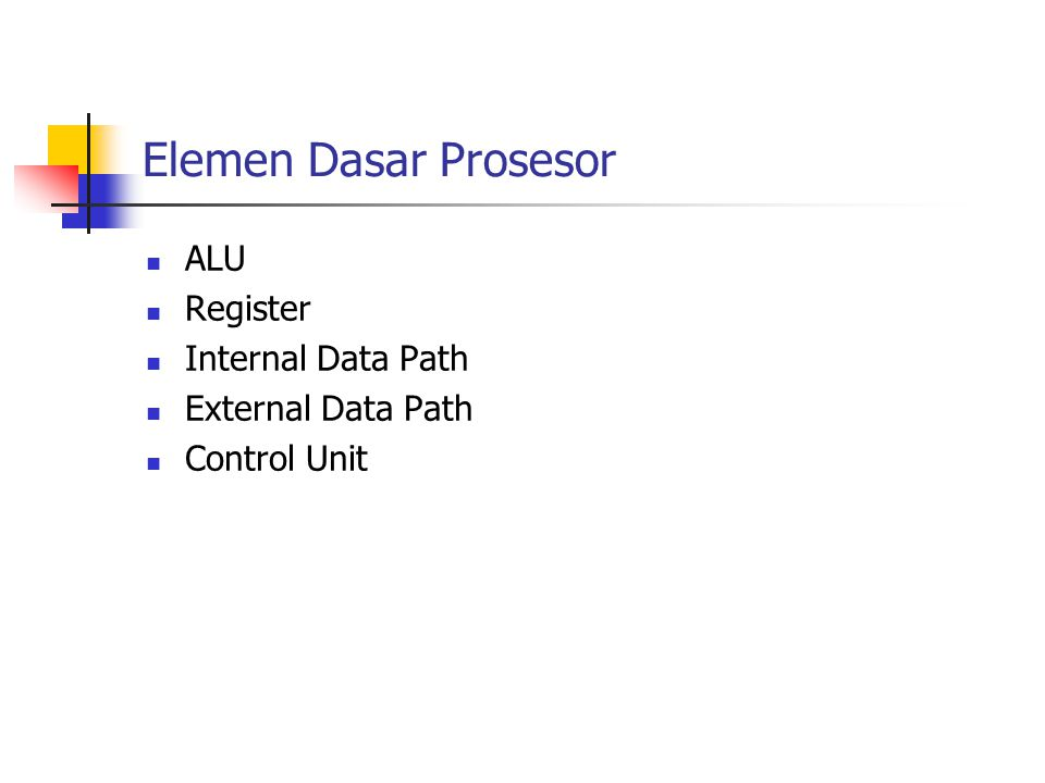 Elemen Dasar Prosesor ALU Register Internal Data Path