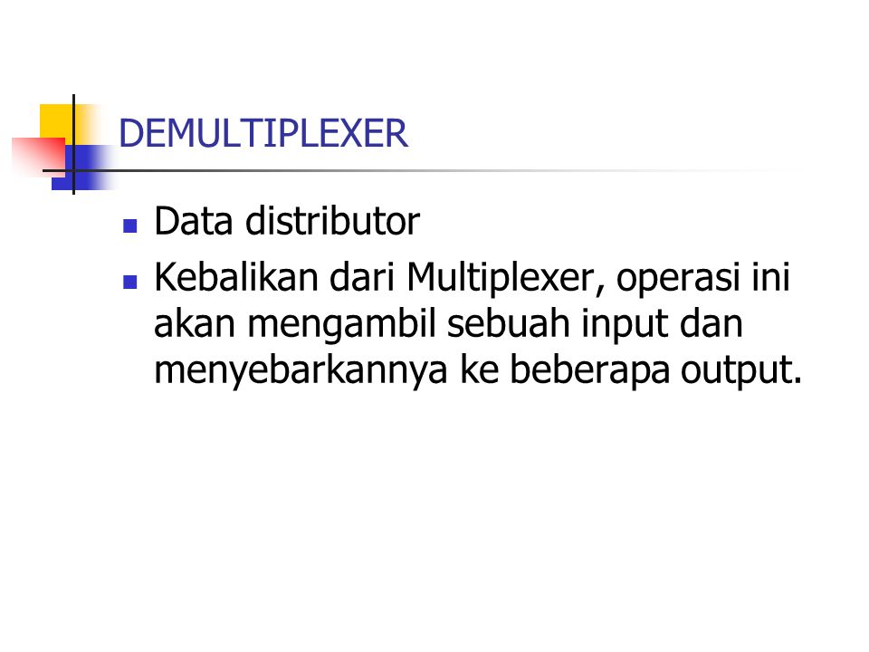 DEMULTIPLEXER Data distributor.
