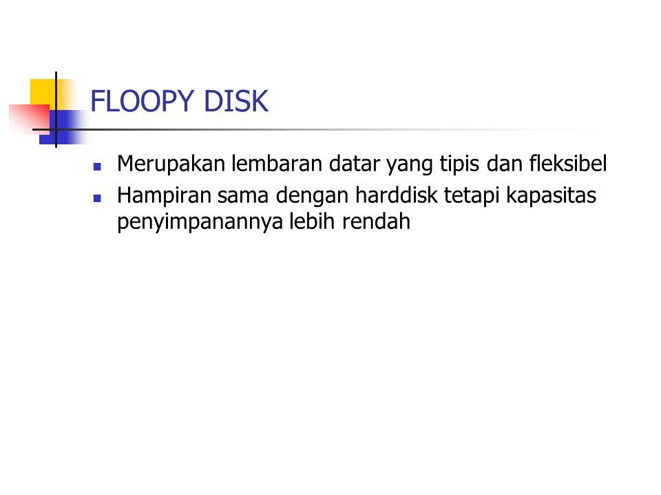 FLOOPY DISK Merupakan lembaran datar yang tipis dan fleksibel