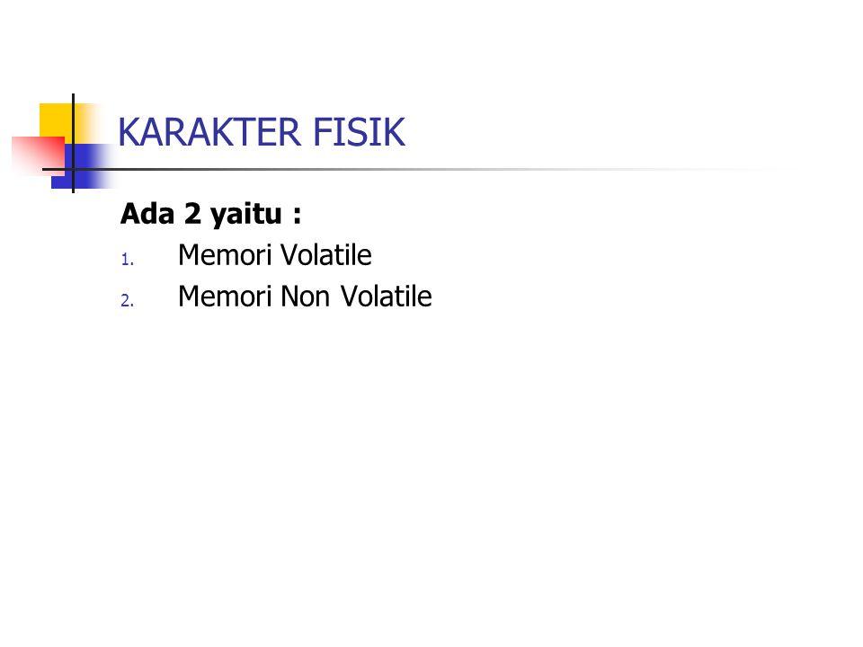 KARAKTER FISIK Ada 2 yaitu : Memori Volatile Memori Non Volatile
