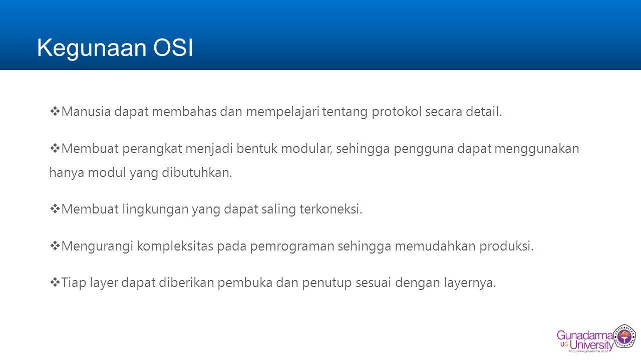 Kegunaan OSI Manusia dapat membahas dan mempelajari tentang protokol secara detail.