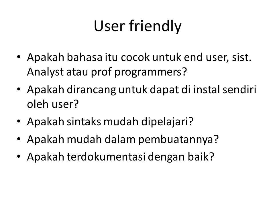 User friendly Apakah bahasa itu cocok untuk end user, sist. Analyst atau prof programmers Apakah dirancang untuk dapat di instal sendiri oleh user