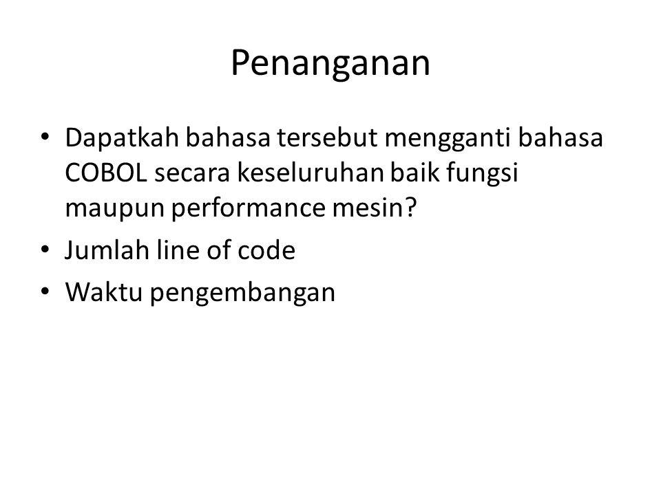 Penanganan Dapatkah bahasa tersebut mengganti bahasa COBOL secara keseluruhan baik fungsi maupun performance mesin
