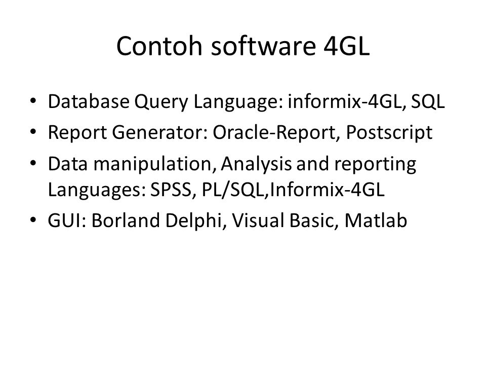 Contoh software 4GL Database Query Language: informix-4GL, SQL