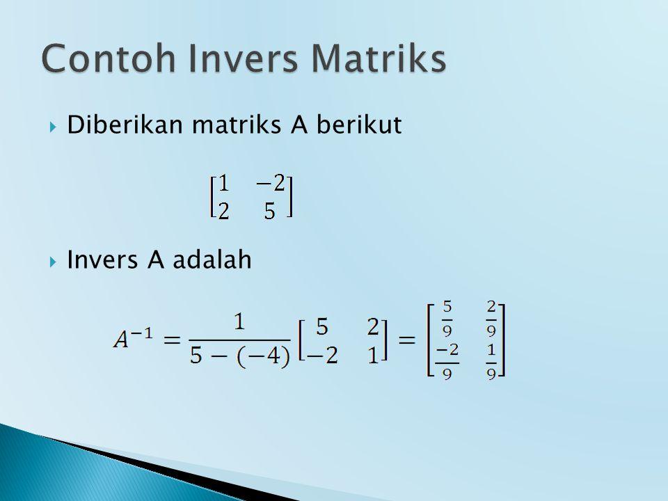 Contoh Invers Matriks Diberikan matriks A berikut Invers A adalah