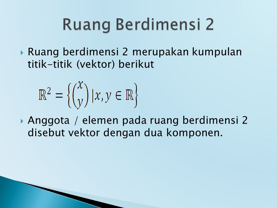 Ruang Berdimensi 2 Ruang berdimensi 2 merupakan kumpulan titik-titik (vektor) berikut.